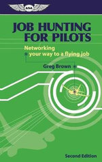 Job Hunting for Pilots : Networking Your Way to a Flying Job - Gregory N. Brown