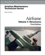 Aviation Maintenance Technician : Airframe: Volume 1: Structures - Dale Crane