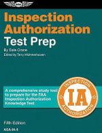 Inspection Authorization Test Prep : A Comprehensive Study Tool to Prepare for the FAA Inspection Authorization Knowledge Test - Dale Crane