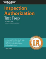 Inspection Authorization Test Prep : A Comprehensive Study Tool to Prepare for the FAA Inspection Authorization Knowledge Exam - Dale Crane