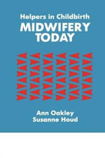 Helpers in Childbirth : Midwifery Today - Ann Oakley