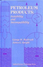 Petroleum Products : Instability and Incompatibility - George W. Mushrush