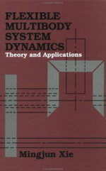 Flexible Multibody System Dynamics : Theory and Applications - Mingjun Xie
