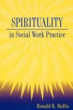 Spirituality in Social Work Practice : Proceedings of an American Chemical Society Sympos... - Ronald K. Bullis