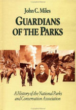 Guardians of the Parks : A History of the National Parks and Conservation Association - John C. Miles