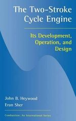 The Two-Stroke Cycle Engine : Its Development, Operation and Design - John Benjamin Heywood