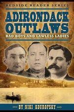 Adirondack Outlaws : Bad Boys and Lawless Ladies - Niki Kourofsky