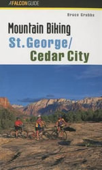 Mountain Biking St. George/Cedar City : Falcon Guides Mountain Biking - Bruce Grubbs