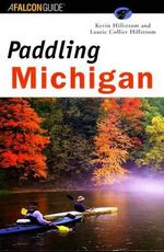 Paddling Michigan : Falcon Guide Ser. - Kevin Hillstrom