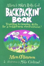 Allen and Mike's Really Cool Backpackin' Book :  Traveling and Camping Skills for a Wilderness Environment - Allen O'Bannon