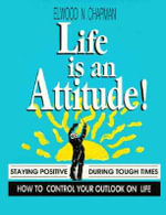 Life is an Attitude! : Staying Positive When the World Seems Against You - Elwood N. Chapman