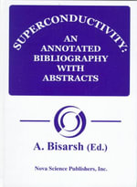 Superconductivity : An Annotated Bibliography with Abstracts :  An Annotated Bibliography with Abstracts
