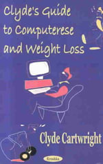 Clyde's Guide to Computerese and Weight Loss - Clyde Cartwright