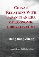 China's Relations with Japan in an Era of Economic Liberalisation :  Of Economic Liberalisation. Editor. - Dong Dong Zhang