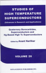 Quarternary Borocarbide Superconductors and Hg-Based High Tc Superconductors Vol. 26 : Studies of High Temperature Superconductors :  Studies of High Temperature Superconductors
