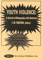 Youth Violence : A Selective Bibliography with Abstracts :  A Selective Bibliography with Abstracts