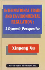 International Trade and Environmental Regulation : A Dynamic Perspective :  A Dynamic Perspective - Xinpeng Xu