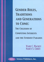 Gender Roles, Traditions and Generations to Come : The Collision of Competing Interests and the Feminist Paradox :  The Collision of Competing Interests and the Feminist Paradox - Wade C. Mackey