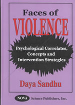 Faces of Violence : Psychological Correlates, Concepts and Intervention Strategies :  Psychological Correlates, Concepts and Intervention Strategies - Daya Singh Sandhu