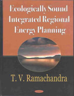 Ecologically Sound Integrated Regional Energy Planning - T.V. Ramachandra