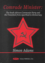 Comrade Minister : The South African Communist Party and the Transition from Apartheid to Democracy :  The South African Communist Party and the Transition from Apartheid to Democracy - Simon Adams