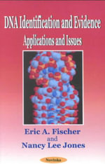 DNA Identification and Evidence : Applications and Issues :  Applications and Issues - Eric A. Fischer