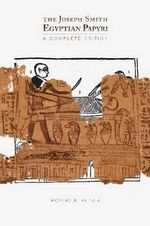 The Joseph Smith Egyptian Papyri : A Complete Editon - Professor Robert K Ritner
