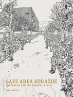 Safe Area Gorazde : The War in Eastern Bosnia 1992-1995 :  The War in Eastern Bosnia 1992-1995 - Joe Sacco