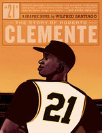 21 : 21: The Story Of Roberto Clemente - Wilfred Santiago