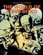 Strange And Stranger : The World of Steve Ditko - Blake Bell