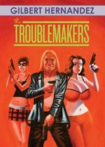 The Troublemakers - Gilbert Hernandez