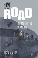 Home on the Road : The Motor Home in America - Roger B. White