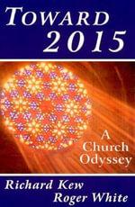 Toward 2015 : A Church Odyssey - Richard Kew