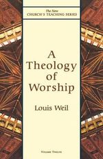 A Theology of Worship : Daily Meditations - Louis Weil