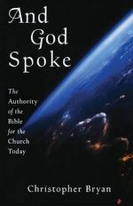 And God Spoke : The Authority of the Bible for the Church Today - Christopher Bryan
