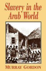 Slavery in the Arab World - Murray Gordon