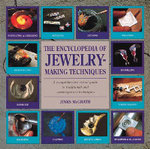 The Encyclopedia of Jewelry-Making Techniques : A Comprehensive Visual Guide to Traditional and Contemporary Techniques - Jinks McGrath