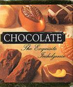 Chocolate : The Exquisite Indulgence - Running Press