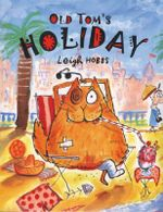 Old Tom's Holiday - Leigh Hobbs
