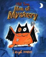 Old Tom, Man of Mystery - Leigh Hobbs