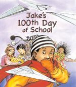 Jake's 100th Day of School - Lester L Laminack