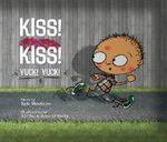 Kiss! Kiss! Yuck! Yuck! - Kyle Mewburn