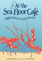 At the Sea Floor Cafe : Odd Ocean Critter Poems - Leslie Bulion