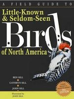 A Field Guide to Little Known and Seldom Seen Birds of North America (2nd Edition) - Cathryn Sill