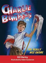 Charlie Bumpers vs. the Really Nice Gnome - Bill Harley