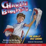 Charlie Bumpers vs. the Really Nice Gnome : Charlie Bumpers - Bill Harley