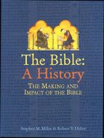 The Bible : A History : The Making and Impact of the Bible - Stephen M. Miller