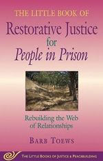 The Little Book of Restorative Justice for People in Prison : Rebuilding the Web of Relationships - Barb Toews