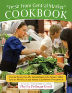 Fresh from Central Market Cookbook : Favorite Recipes from the Standholders of the Nation's Oldest Farmers Market, Central Market in Lancaster, Pennsylvania - Phyllis Pellman Good