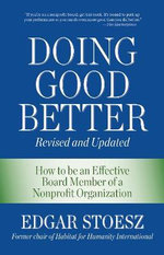 Doing Good Better : How to be an Effective Board Member of a Nonprofit Organization - Edgar Stoesz